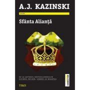 Sfanta Alianta - A. J. Kazinski. De la autorul bestsellerurilor Ultimul om bun, Somnul si moartea