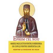 Sfantul Efrem cel Nou - marele mijlocitor pentru dobandirea de copii si pentru sanatatea lor. Marturii si rugaciuni de folos