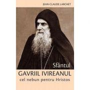 Sfantul Gavriil Ivireanul cel nebun pentru Hristos- Jean-Claude Larchet