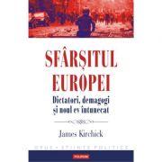 Sfarsitul Europei. Dictatori, demagogi si noul ev intunecat - James Kirchick