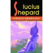 Sfarsitul Pamantului - Lucius Shepard. A doua culegere a fictiunilor scurte ale lui Shepard