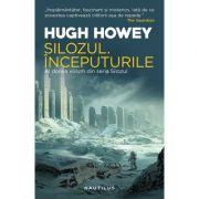 Silozul. Inceputurile (Seria Silozul, partea a II-a, editia 2018) - Hugh Howey