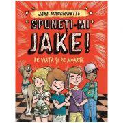 Spuneti-mi Jake. Pe viata si pe moarte - Jake Marcionette. Volumul II