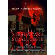 Steaua care straluceste. Volumul I. O viata legata de un fir de magie - Maria Veronica Armean