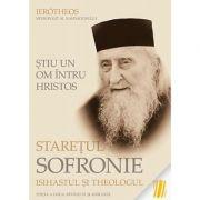 Stiu un om intru Hristos: Staretul Sofronie, isihastul si theologul- mitrop. Ierotheos Vlachos