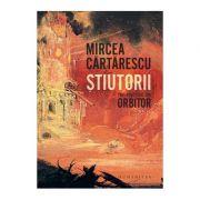 Stiutorii. Trei povestiri din Orbitor - Mircea Cartarescu