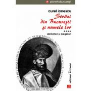 Strazi din Bucuresti si numele lor. Vol IV. Domnitori si dregatori - Aurel Ionescu