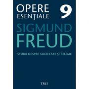 Studii despre societate si religie - Opere Esentiale, volumul 9 - Sigmund Freud