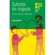 Suferinta din dragoste. Povestea maturizarii adolescentilor - Bruno Humbeeck