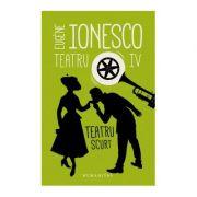 Teatru IV. Teatru scurt - Eugene Ionesco