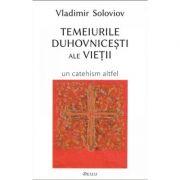 Temeiurile duhovnicesti ale vietii - Vladimir Soloviov