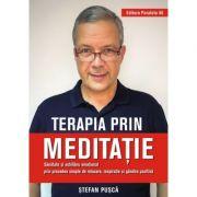 Terapia prin meditatie. Sanatate si echilibru emotional prin procedee simple de relaxare, respiratie si gandire pozitiva - Stefan Pusca