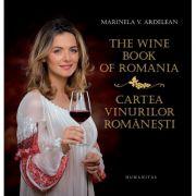 The Wine Book of Romania. Cartea vinurilor romanesti - Marinela V. Ardelean