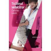 Ticalosul seducator - Christina Lauren. Traducere de Cristina Jinga