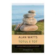 Totul e tot si alte eseuri despre zen si experienta spirituala - Alan Watts