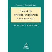 Tratat de fiscalitate aplicata. Codul fiscal 2018 - Adrian Benta, Mihaela Benta