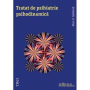 Tratat de psihiatrie psihodinamica - Glen O. Gabbard. Traducere de Maria Ladea, Camelia Petcu, Daniela Popa, Mihaela Dumitrescu