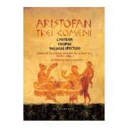 Trei comedii: Lysistrata. Viespile. Belșugul (Plutos) - Aristofan