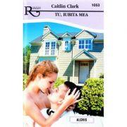 Tu, iubita mea - Caitlin Clark