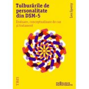 Tulburarile de personalitate din DSM-5. Evaluare, conceptualizare de caz si tratament - Len Sperry