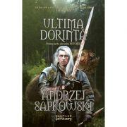 Ultima dorinta (Seria Witcher. partea I) - ANDRZEJ SAPKOWSKI