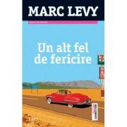Un alt fel de fericire - Marc Levy. Traducere de Aliza Peltier