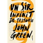 Un sir infinit de testoase - John Green. Traducere de Camelia Ghioc