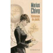 Vantureasa de plastic Editie revazuta si adaugita - Marius Chivu