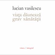 Viata dauneaza grav sanatatii - Lucian Vasilescu