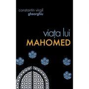Viata lui Mahomed - Constantin Virgil Gheorghiu. Traducere: Gheorghita Ciocioi