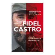Viata secreta a lui Fidel Castro. 17 ani in intimitatea lui Lider Maximo - Juan Reinaldo Sanchez, Axel Gylden