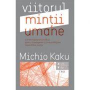 Viitorul mintii umane - Michio Kaku. Traducere de Constantin Dumitru-Palcus