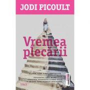 Vremea plecarii - Jodi Picoult. Traducere de Bogdan Perdivara