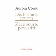Zece scurte povestiri / Dix histoires courtes - Aurora Cornu