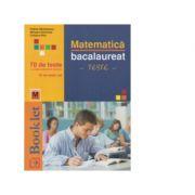 Matematica bacalaureat. 70 de teste cu modele complete de rezolvare - Cristina Nica, Felicia Sandulescu - Ed. Booklet