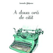 A doua ora de citit - Serenela Ghiteanu