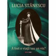 A fost o viata sau un vis.. - Lucia Stanescu