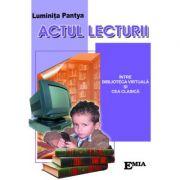 Actul lecturii. Intre biblioteca virtuala si cea clasica - Luminita Pantya