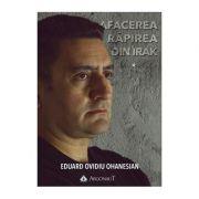 Afacerea Rapirea din Irak (vol. 1+ vol. 2) - Eduard Ovidiu Ohanesian