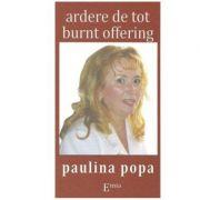 Ardere de tot. Burnt offering - Paulina Popa