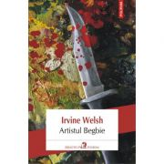 Artistul Begbie - Irvine Welsh. Traducere de Carmen Toader