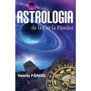 Astrologia de la Cer la Pamant - Valeriu Panoiu
