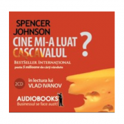 Audiobook. Cine mi-a luat cascavalul? - Spencer Johnson