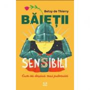 Baietii sensibili, cum sa devina mai puternici - Betsy de Thierry