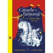 Cainele-fantoma si ultimul tigru de circ. Volumul 2 - Claire Baker