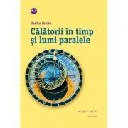 Calatorii in timp si lumi paralele (paperback)- Rodica Bretin