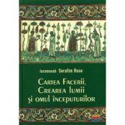 Cartea Facerii, crearea lumii si omul inceputurilor- ierom. Serafim Rose