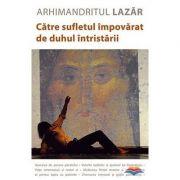 Catre sufletul impovarat de duhul intristarii - Arhimandritul Lazar Abasidze