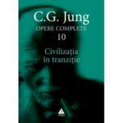 Civilizatia in tranzitie. Opere Complete, volumul 10 - C. G. Jung