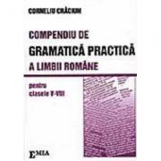 Compendiu de gramatica practica a limbii romane clasele V-VIII - Corneliu Craciun